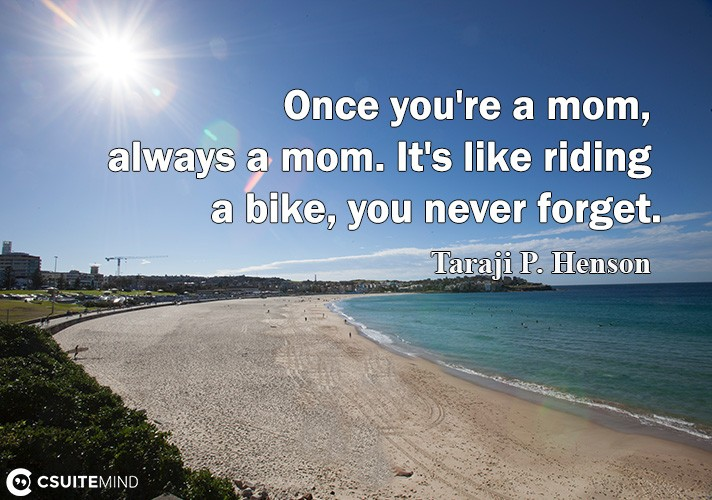 onse-uoure-a-mom-alwau-a-mom-its-like-riding-a-bike-uo