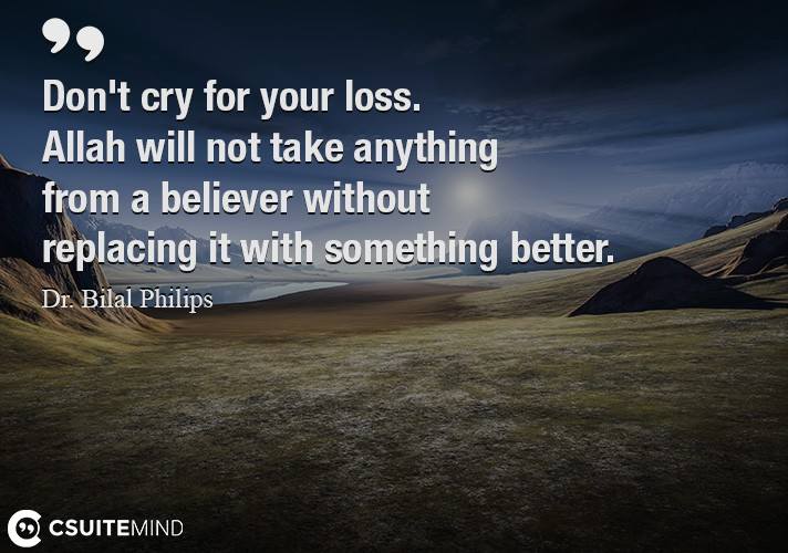 dont-cry-for-your-loss-allah-will-not-take-anything-from-a