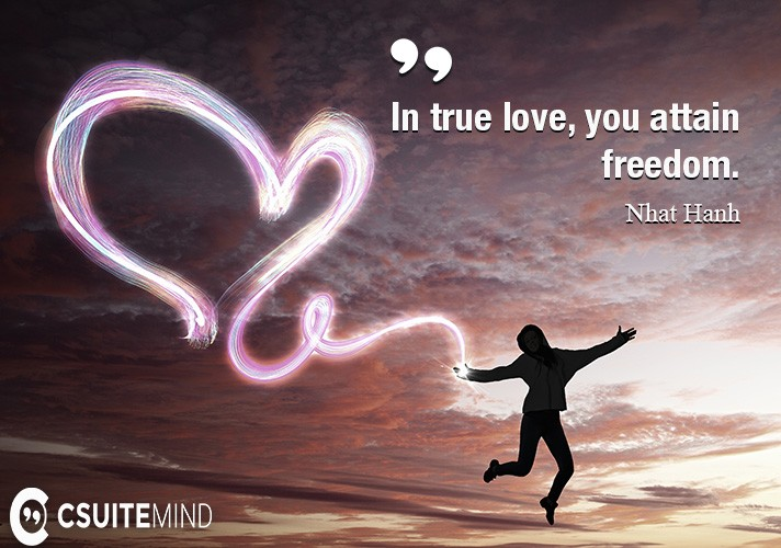 In true love, you attain freedom.