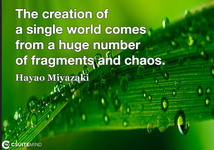 The creation of a single world comes from a huge number of fragments and chaos.