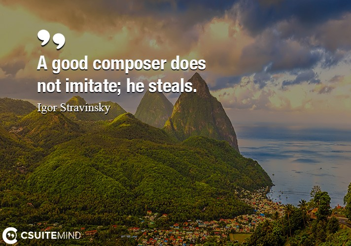 a-good-composer-does-not-imitate-he-steals