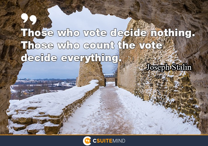 Those who vote decide nothing.