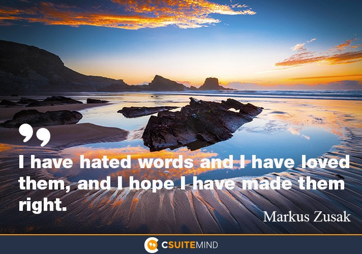 I have hated words and I have loved them, and I hope I have made them right.