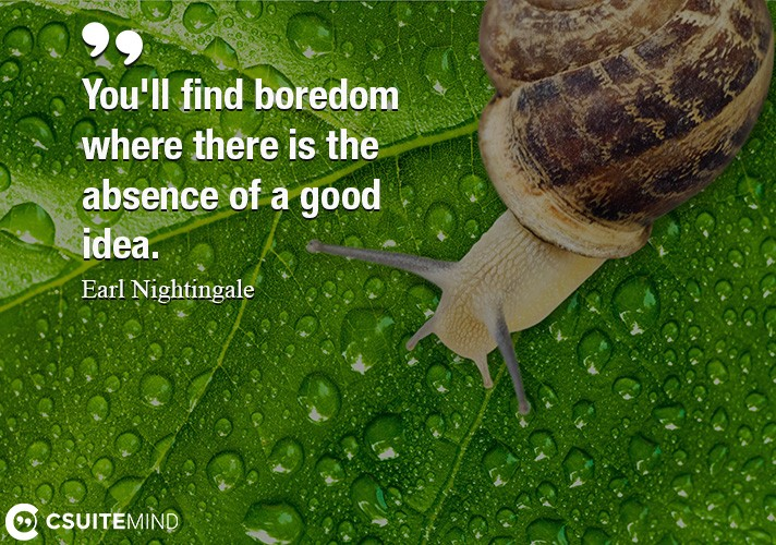 youll-find-boredom-where-there-is-the-absence-of-a-good-ide