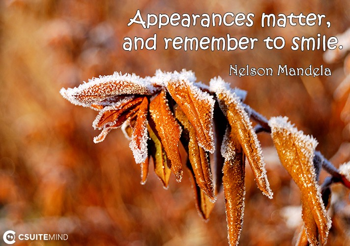Appearances matter, and remember to smile.