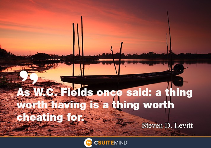 As W.C. Fields once said: a thing worth having is a thing worth cheating for