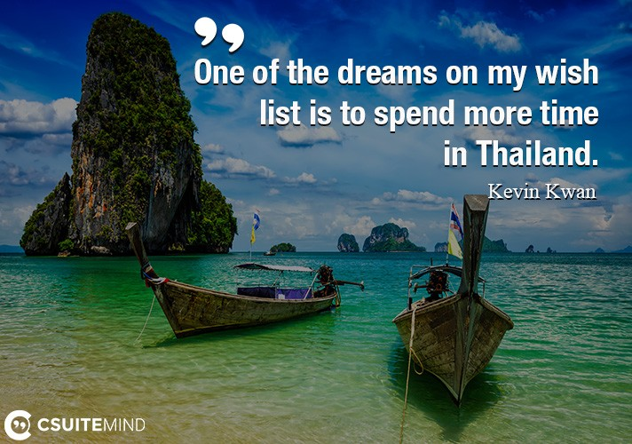 One of the dreams on my wish list is to spend more time in Thailand.