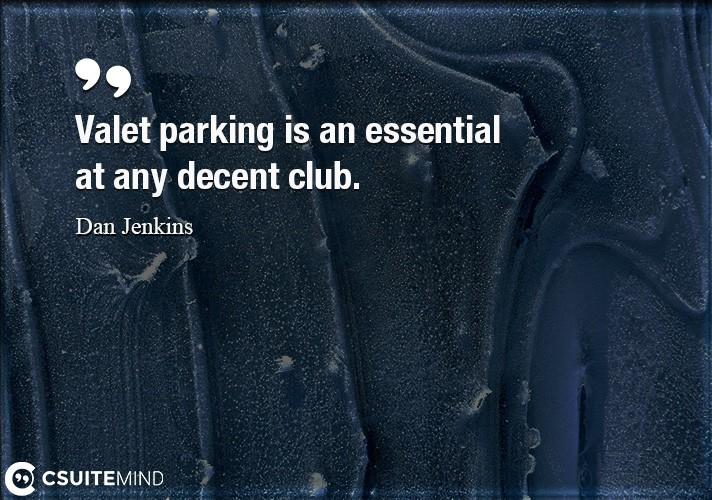 Valet parking is an essential at any decent club.