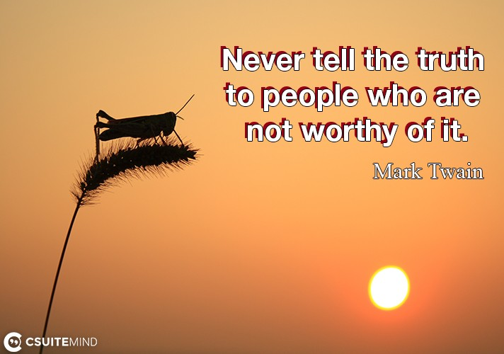never-tell-the-truth-to-people-who-are-not-worthy-of-it