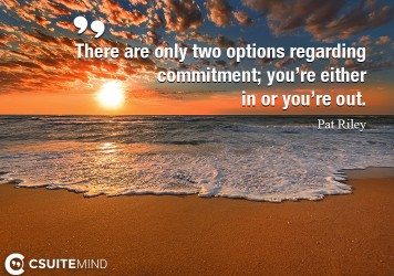 there-are-only-two-options-regarding-commitment-youre-eith