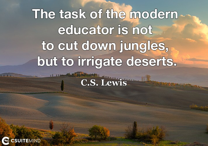 the-task-of-the-modern-educator-is-not-to-cut-down-jungles