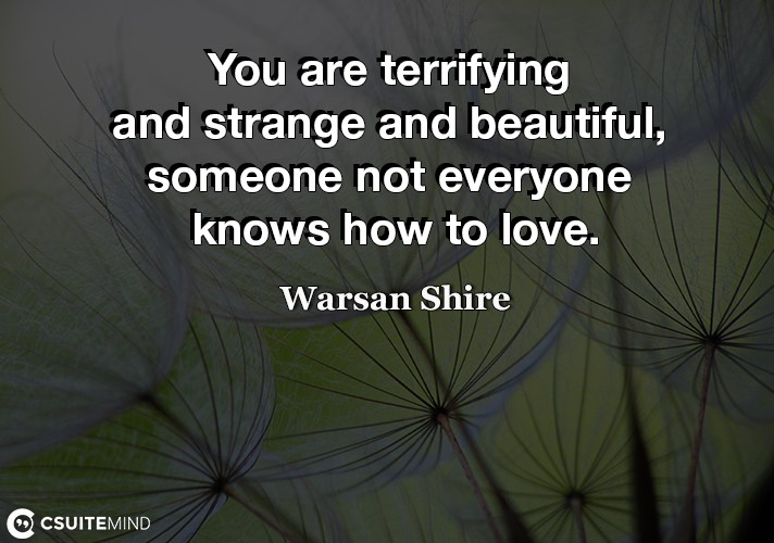 you-are-terrifying-and-strange-and-beautiful-someone-not-ev
