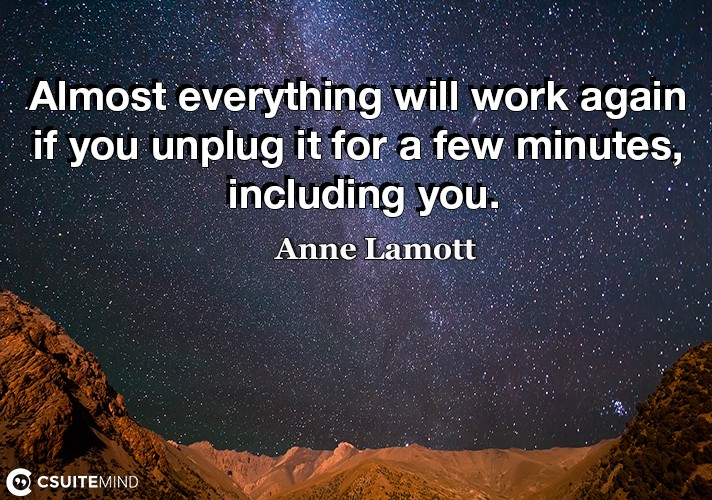 Almost everything will work again if you unplug it for a few minutes, including you.