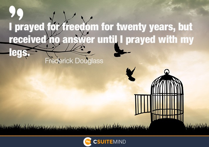 """I prayed for freedom for twenty years, but received no answer until I prayed with my legs."""