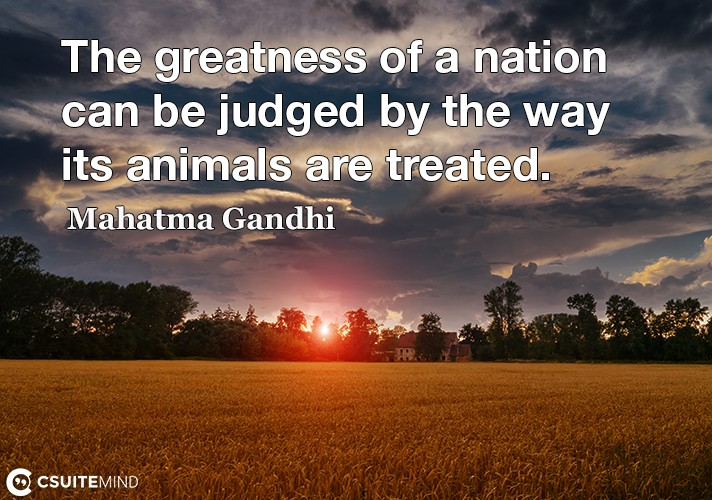 the-greatness-of-a-nation-can-be-judged-by-the-way-its-anima