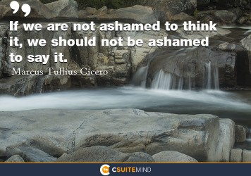 if-we-are-not-ashamed-to-think-it-we-should-not-be-ashamed
