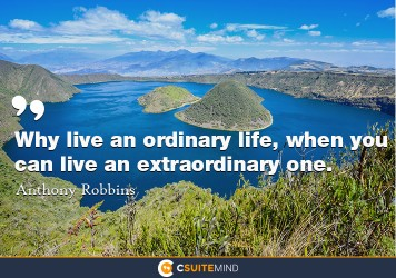 why-live-an-ordinary-life-when-you-can-live-an-extraordinar