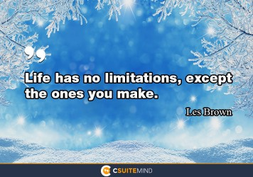 Life has no limitations, except the ones you make.