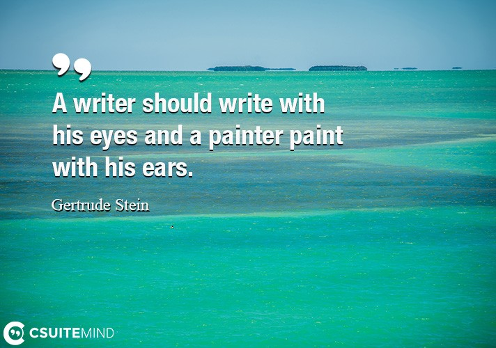 a-writer-should-write-with-his-eyes-and-a-painter-paint-with