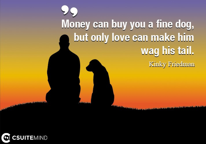 money-can-buy-you-a-fine-dog-but-only-love-can-make-him-wag
