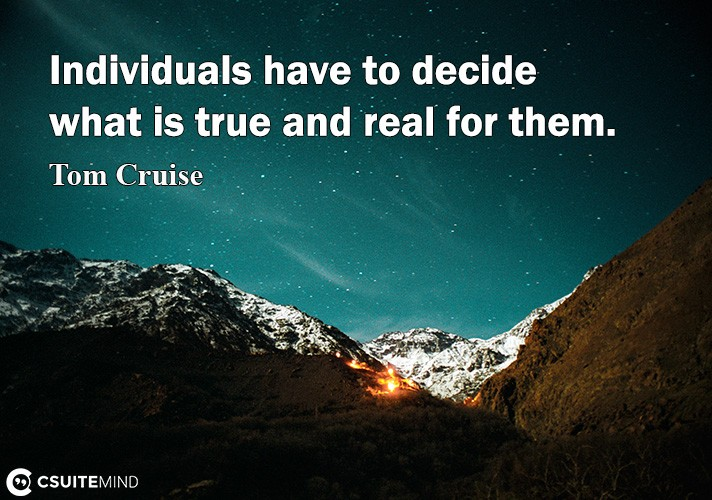 individual-have-to-deside-what-i-true-and-real-for-them