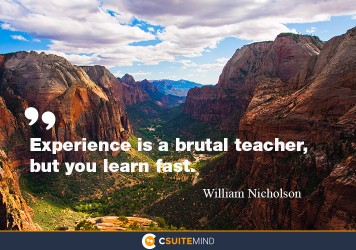 """Experiences a brutal teacher, but you learn fast."""