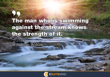The man who is swimming against the stream knows the strength of it.""