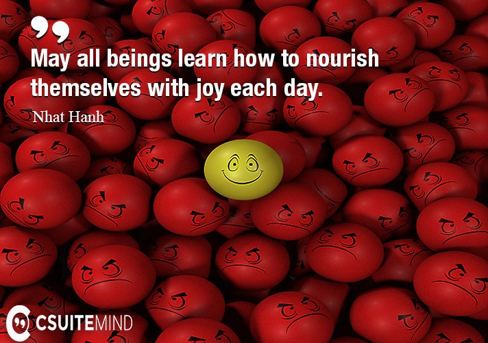 May all beings learn how to nourish themselves with joy each day.