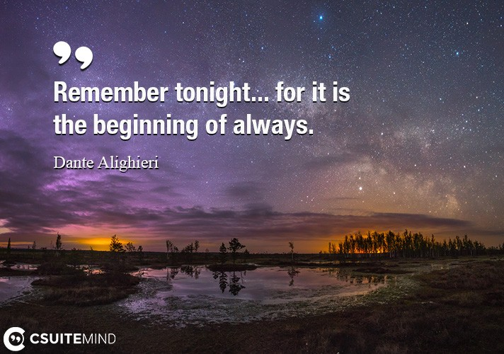 remember-tonight-for-it-is-the-beginning-of-always