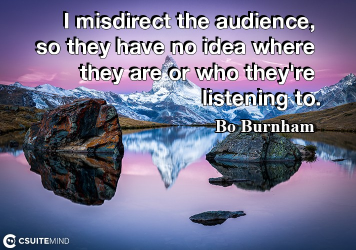 i-misdirect-the-audience-so-they-have-no-idea-where-they-ar