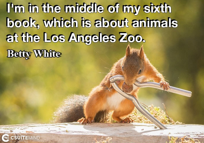 I'm in the middle of my sixth book, which is about animals at the Los Angeles Zoo.