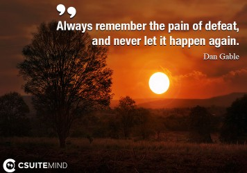 always-remember-the-pain-of-defeat-and-never-let-it-happen