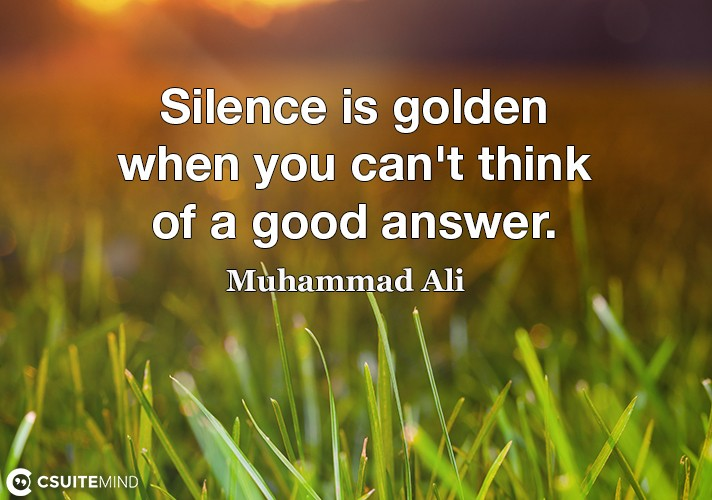 silence-is-golden-when-you-cant-think-of-a-good-answer