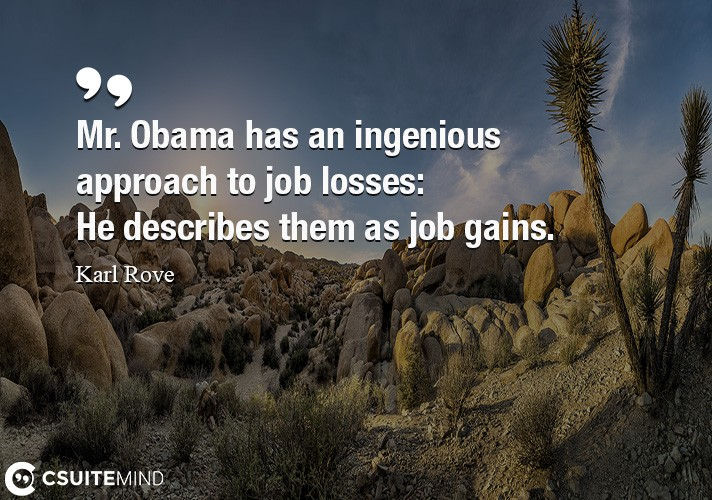 Mr. Obama has an ingenious approach to job losses  He describes them as job gains.