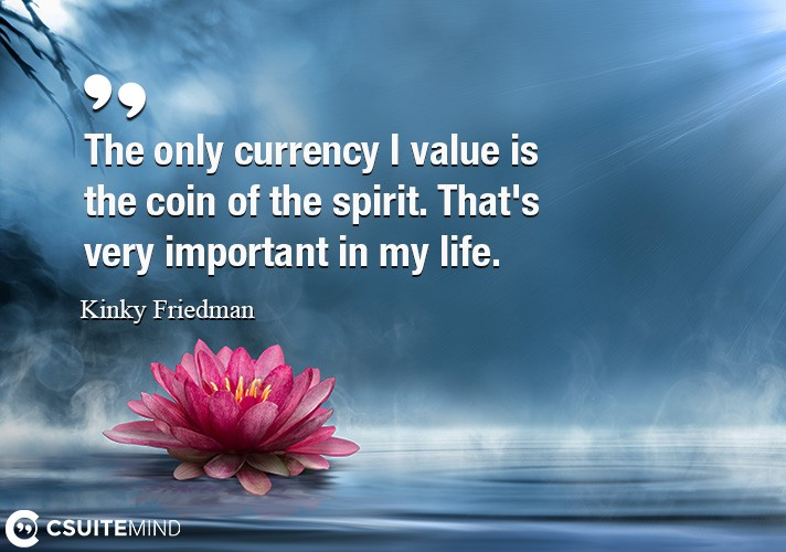 the-only-currency-i-value-is-the-coin-of-the-spirit-thats