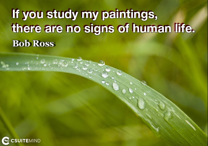 if-you-study-my-paintings-there-are-no-signs-of-human-life
