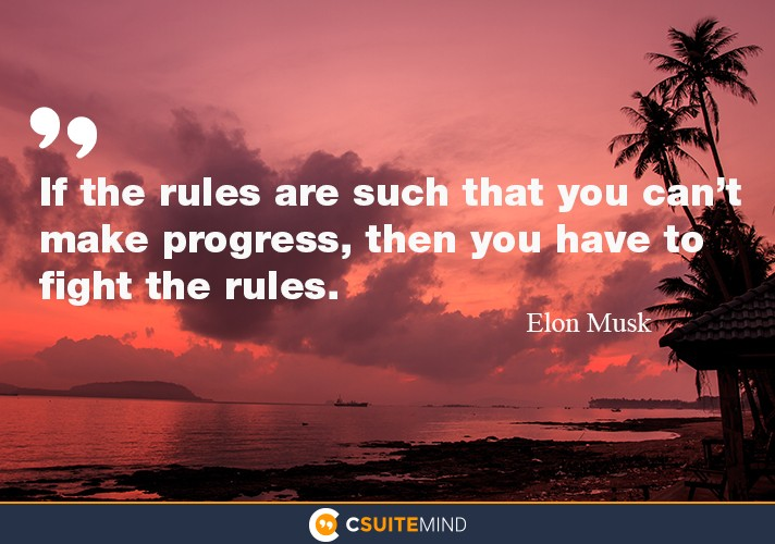 """If the rules are such that you can't make progress, then you have fight the rules."