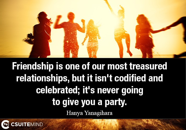 Friendship is one of our most treasured relationships, but it isn't codified and celebrated
