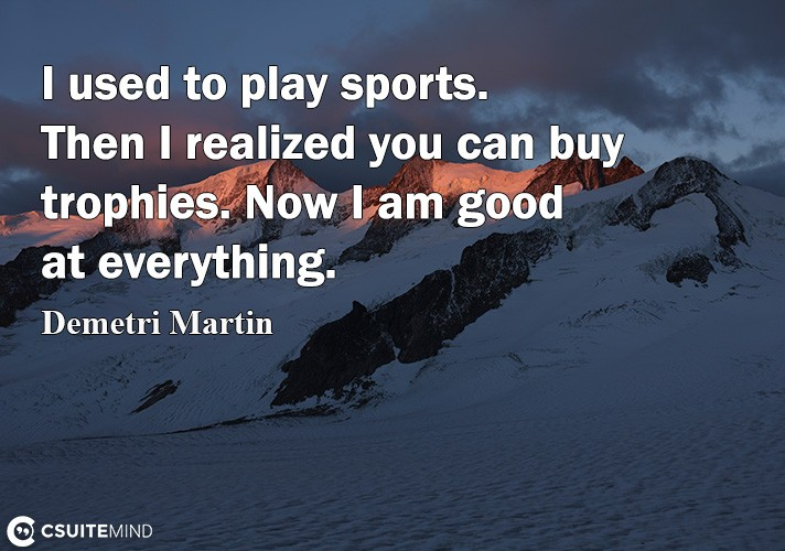 i-used-to-play-sports-then-i-realized-you-can-buy-trophies