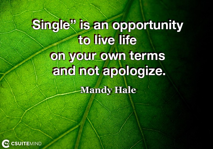 "Single"" is an opportunity to live life on your own terms and not apologize."