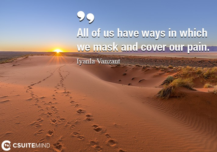 all-of-us-have-ways-in-which-we-mask-and-cover-our-pain