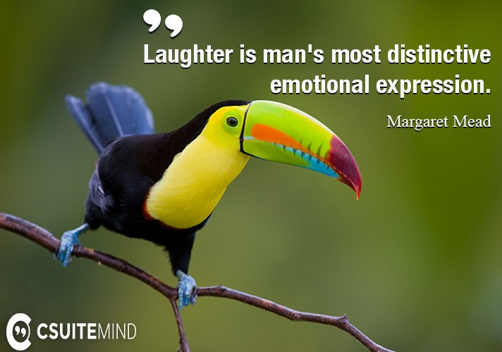 Laughter is man's most distinctive emotional expression.