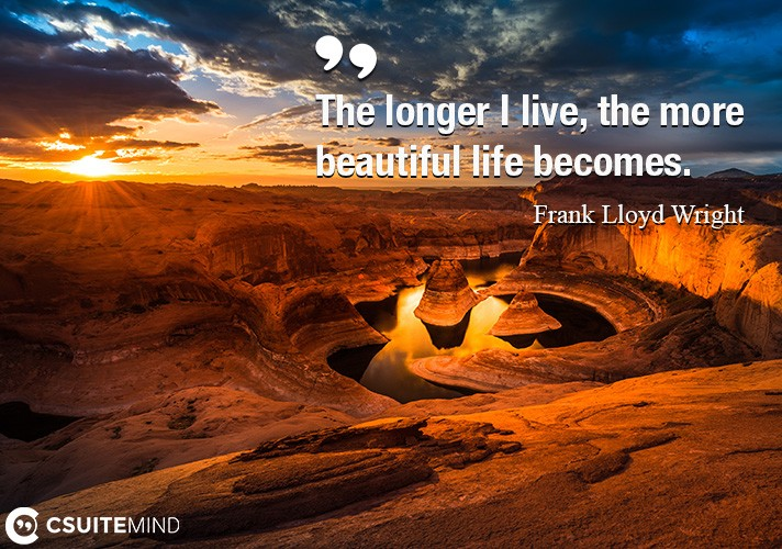 the-longer-i-live-the-more-beautiful-life-becomes