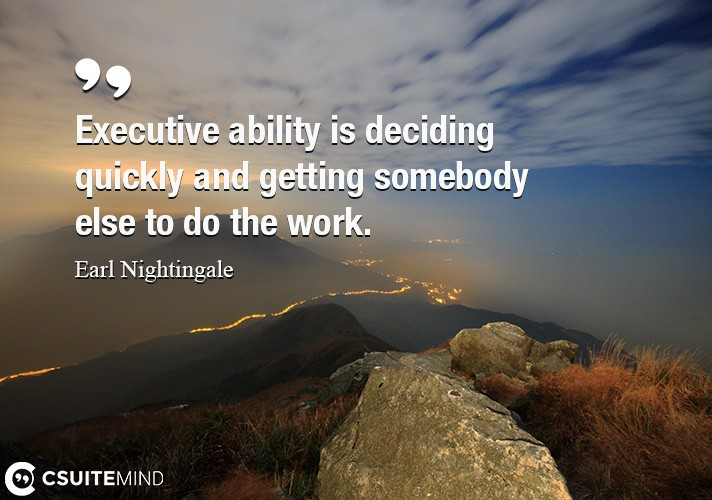 executive-ability-is-deciding-quickly-and-getting-somebody-e