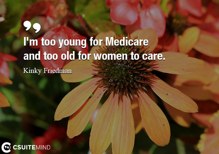 im-too-young-for-medicare-and-too-old-for-women-to-care