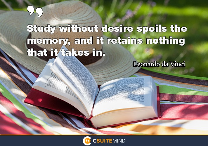 study-without-desire-spoils-the-memory-and-it-retains-nothi