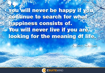 you-will-never-be-happy-if-you-continue-to-search-for-what-h