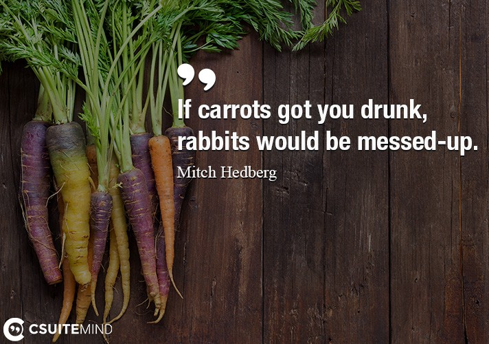 if-carrots-got-you-drunk-rabbits-would-be-messed-up
