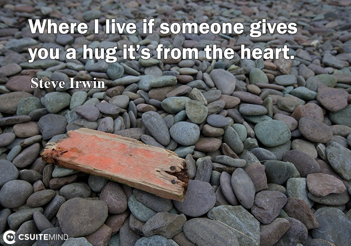 where-i-live-if-someone-gives-you-a-hug-its-from-the-heart
