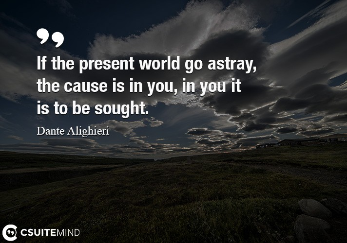 if-the-present-world-go-astray-the-cause-is-in-you-in-you